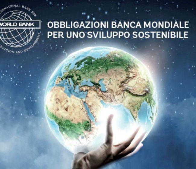 Finanza sostenibile, dalla Banca Mondiale un bond per lo sviluppo